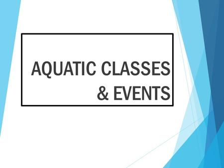 AQUATIC CLASSES & EVENTS. WHY SHOULD MY CHILD BE A SWIMMER?  Outstanding activity for people of all ages  Promotes fitness and teaches a child to strive.