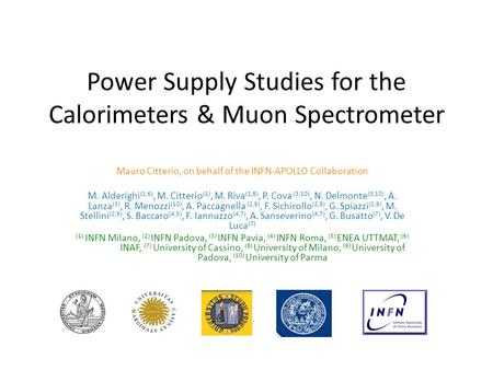 Power Supply Studies for the Calorimeters & Muon Spectrometer Mauro Citterio, on behalf of the INFN-APOLLO Collaboration M. Alderighi (1,6), M. Citterio.