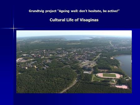 "Grundtvig project ""Ageing well: don't hesitate, be active!"" Cultural Life of Visaginas."