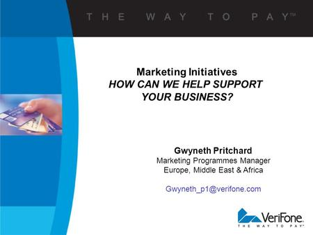 Marketing Initiatives HOW CAN WE HELP SUPPORT YOUR BUSINESS? Gwyneth Pritchard Marketing Programmes Manager Europe, Middle East & Africa