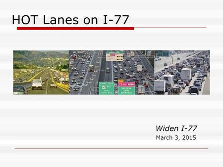 HOT Lanes on I-77 Widen I-77 March 3, 2015. The Purpose of P3 Legislation Source: I-77 Mobility Partners Brief in Favor of Motion to Strike and In Opposition.