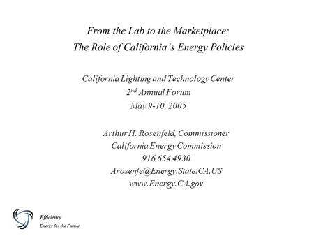 Efficiency Energy for the Future From the Lab to the Marketplace: The Role of California's Energy Policies California Lighting and Technology Center 2.