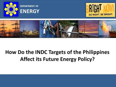 DEPARTMENT OF ENERGY How Do the INDC Targets of the Philippines Affect its Future Energy Policy?