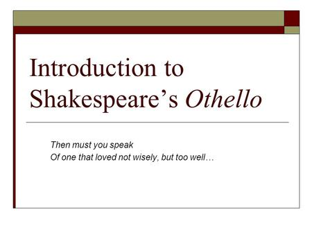 introduction to othello This week's podcast kicks off the bill / shakespeare project's two month-long  discussion of othello with a plot synopsis and a few opening.
