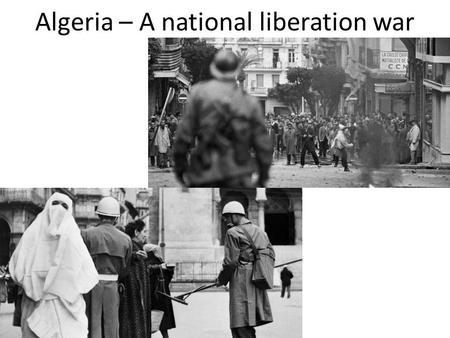 Algeria – A national liberation war
