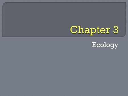 Ecology.  Study of interactions among organisms and between organisms and their environment.