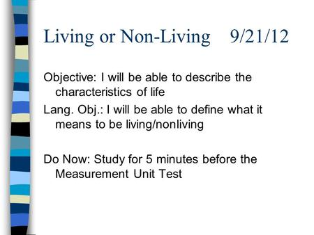 Living or Non-Living 9/21/12 Objective: I will be able to describe the characteristics of life Lang. Obj.: I will be able to define what it means to be.