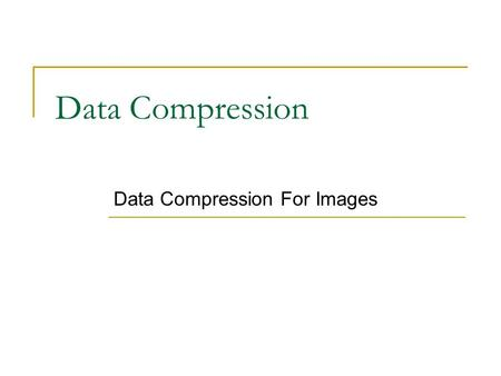 Data Compression Data Compression For Images. Acknowledgement Most of this lecture note has been taken from the lecture note on Multimedia and HCI course.