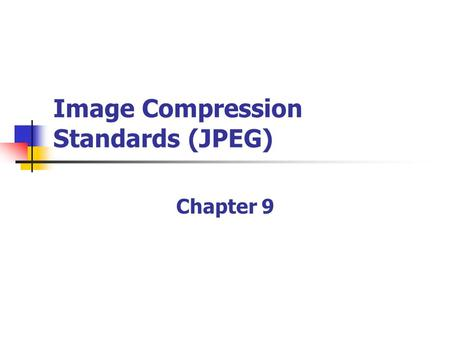 <strong>Image</strong> <strong>Compression</strong> Standards (<strong>JPEG</strong>) Chapter 9. outline 9.1 The <strong>JPEG</strong> Standard Appendix 9.2 The JPEG2000 Standard 9.3 The <strong>JPEG</strong>-LS Standard 9.4 The JBIG Standard.