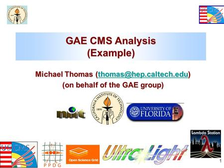 Korea Workshop May 2005 1 GAE CMS Analysis (Example) Michael Thomas  (on behalf of the GAE group)