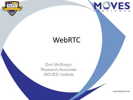 WebRTC Don McGregor Research Associate MOVES Institute