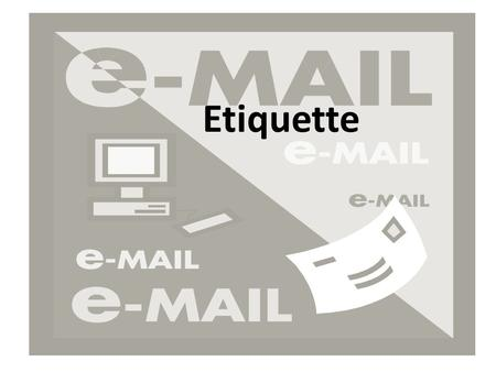 Etiquette. Are you using proper email etiquette when writing teachers, colleges, and other professional offices? If not, your emails may be deleted, not.