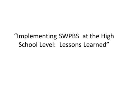 """Implementing SWPBS at the High School Level: Lessons Learned"""