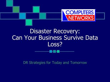 Disaster Recovery: Can Your Business Survive Data Loss? DR Strategies for Today and Tomorrow.