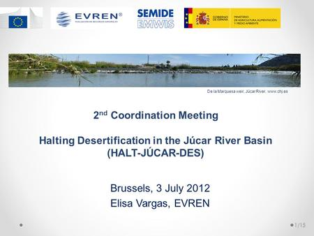 Brussels, 3 July 2012 Elisa Vargas, EVREN 2 nd Coordination Meeting Halting Desertification in the Júcar River Basin (HALT-JÚCAR-DES) 1/15 De la Marquesa.