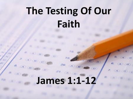 "James 1:1-12 The Testing Of Our Faith. The Author: ""James, a bond-servant of God and of the Lord Jesus Christ"" – most likely James, the brother of Jesus."