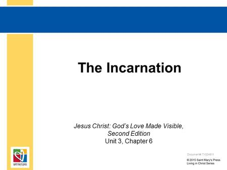 The Incarnation Jesus Christ: God's Love Made Visible, Second Edition Unit 3, Chapter 6 Document#: TX004811.
