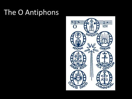 The O Antiphons. Preparing for Christmas During the last week before Christmas the Catholic Church uses a set of prayers called the O Antiphons. This.