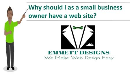Why should I as a small business owner have a web site?