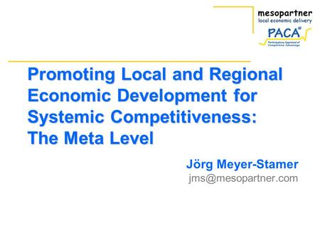Promoting Local and Regional Economic Development for Systemic Competitiveness: The Meta Level Jörg Meyer-Stamer