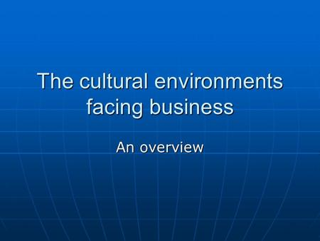 The cultural environments facing business An overview.