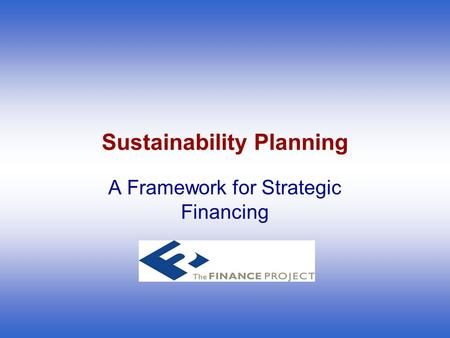 Sustainability Planning A Framework for Strategic Financing.