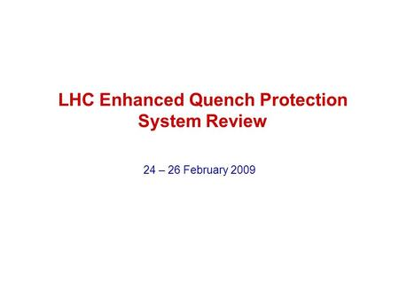 LHC Enhanced Quench Protection System Review 24 – 26 February 2009.