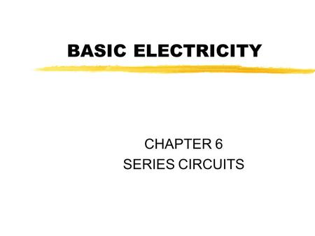 CHAPTER 6 SERIES CIRCUITS