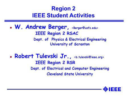 Region 2 IEEE Student Activities l W. Andrew Berger, IEEE Region 2 RSAC Dept. of Physics & Electrical Engineering University of Scranton l Robert Tulevski.