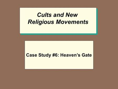 Cults and New Religious Movements Cults and New Religious Movements Case Study #6: Heaven's Gate.