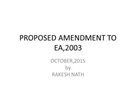 PROPOSED AMENDMENT TO EA,2003 OCTOBER,2015 by RAKESH NATH.
