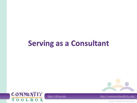 Serving as a Consultant. What is a consultant? A consultant is an individual (or, occasionally, a group or organization) that brings experience and expertise.