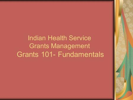 Indian Health Service Grants Management Grants 101- Fundamentals.