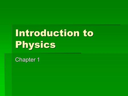 Introduction to Physics Chapter 1. Some Terms  Science  The study of the natural world  Physics  The study of energy and matter and how they are related.