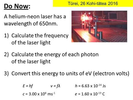Do Now: A helium-neon laser has a wavelength of 650nm. 1)Calculate the frequency of the laser light 2)Calculate the energy of each photon of the laser.