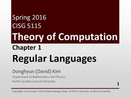 Donghyun (David) Kim Department of Mathematics and Physics North Carolina Central University 1 Chapter 1 Regular Languages Some slides are in courtesy.