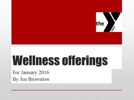 Wellness offerings For January 2016 By Jen Brownlow.