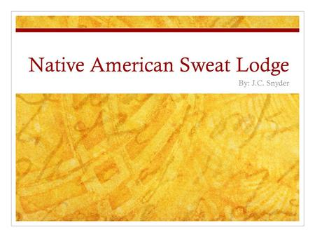 Native American Sweat Lodge By: J.C. Snyder. History It was prompted by the influence of European culture with its corrupting effect on native culture.