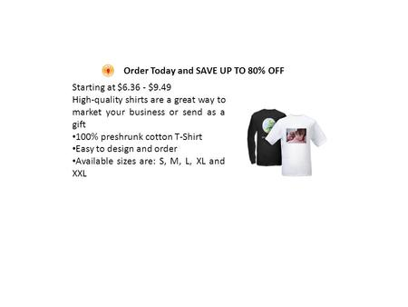 Order Today and SAVE UP TO 80% OFF Starting at $6.36 - $9.49 High-quality shirts are a great way to market your business or send as a gift 100% preshrunk.