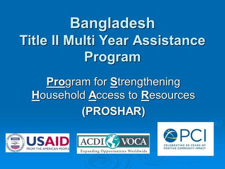 Bangladesh Title II Multi Year Assistance Program Program for Strengthening Household Access to Resources (PROSHAR)