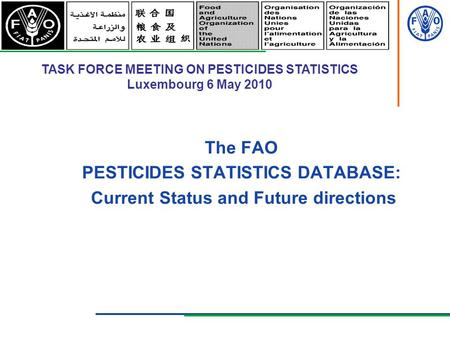FOOD AND AGRICULTURE ORGANIZATION OF THE UNITED NATIONS The FAO PESTICIDES STATISTICS DATABASE: Current Status and Future directions TASK FORCE MEETING.