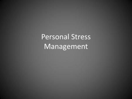 Personal Stress Management. Personal management involves learning effective coping techniques to manage the stress in your life. In previous units,