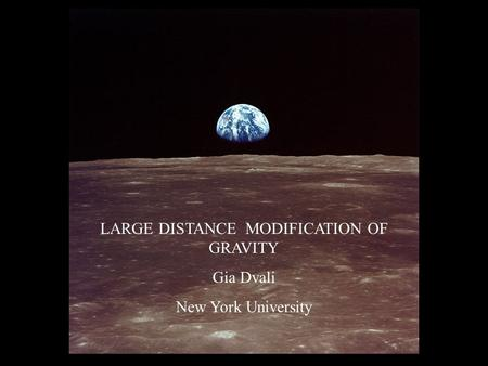 LARGE DISTANCE MODIFICATION OF GRAVITY Gia Dvali New York University.