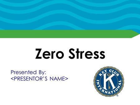 Zero Stress Presented By:. Find a Balance Understand the responsibilities you already have Don't overload yourself with work Don't neglect some of your.