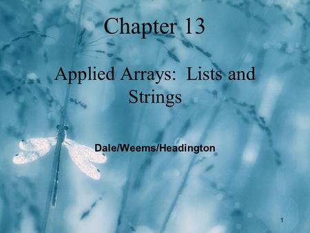 1 Chapter 13 Applied Arrays: Lists and Strings Dale/Weems/Headington.
