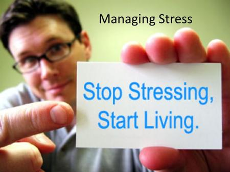 Managing Stress. Explain Not all stress can be prevented, so we need to learn techniques to manage stressful situations.