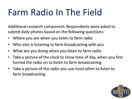 Farm Radio In The Field Additional research component. Respondents were asked to submit daily photos based on the following questions: Where you are when.