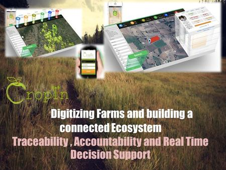 Digitizing Farms and building a connected Ecosystem Traceability, Accountability and Real Time Decision Support.