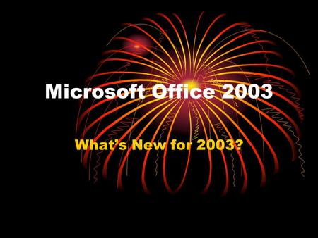 Microsoft Office 2003 What's New for 2003? Improved Features Better collaboration tools Extra Security options Increased use of task panes Capability.