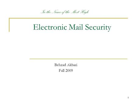 1 Electronic Mail Security Behzad Akbari Fall 2009 In the Name of the Most High.